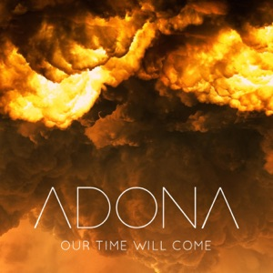 ADONA - Our Time Will Come