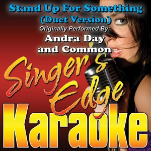 Singer's Edge Karaoke - Stand Up For Something (Duet Version) [Originally Performed By Andra Day & Common] [Instrumental]