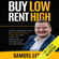 Samuel Leeds - Buy Low Rent High: How Anyone Can Be Financially Free in the Next 12 Months by Investing in Property (Unabridged)