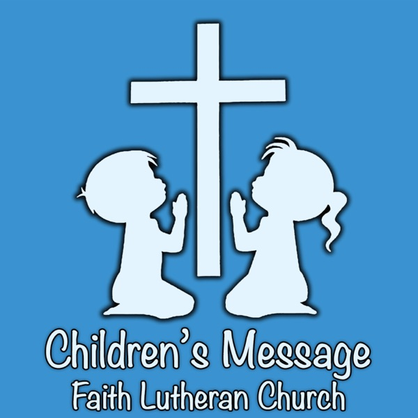 Faith Lutheran Church: Children's Message