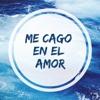 Me Cago En El Amor - Single