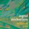 Without You - Single, Ingrid Michaelson