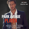 Penelope Ward & Vi Keeland - Park Avenue Player (Unabridged)  artwork