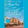 Frances Mayes - See You in the Piazza: New Places to Discover in Italy (Unabridged)  artwork