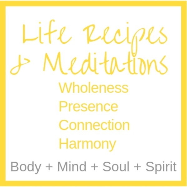Life Recipes for Wholeness, Presence, Connection and Harmony
