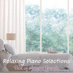 Relaxing Piano Selections: Best of Ariana Grande