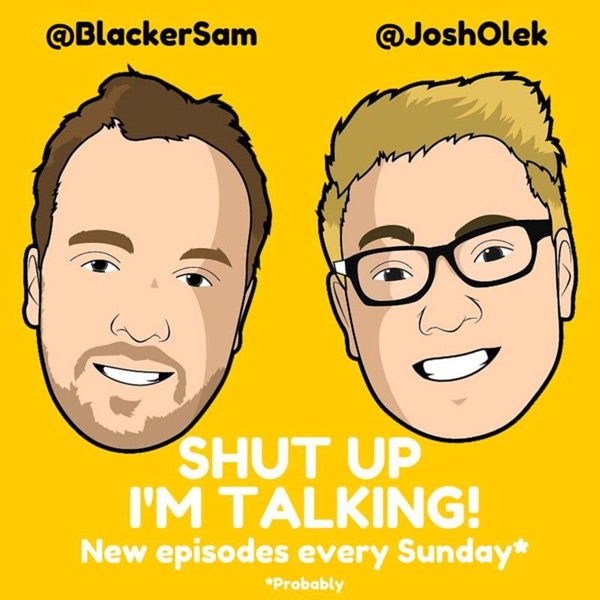 Shut Up I'm Talking! With Sam & Josh