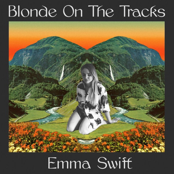Emma Swift - Blonde On The Tracks