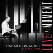 Oscar Hernandez & Alma Libre - Love the Moment