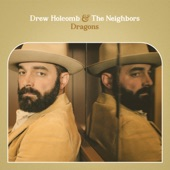 Drew Holcomb & The Neighbors - You Want What You Can't Have (feat. Lori Mckenna)