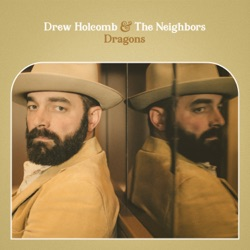 View album Drew Holcomb & The Neighbors - Dragons