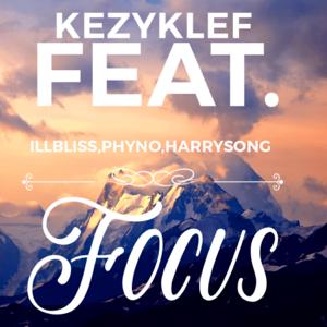 Kezyklef - Focus feat. Illbliss , Phyno & Harrysong