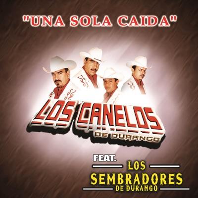 Una Sola Caida (feat. Los Sembradores de Durango) - Los Canelos de Durango