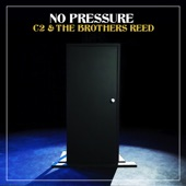 C2 & The Brothers Reed - No Pressure