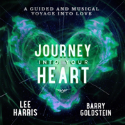 Journey into Your Heart - Lee Harris & Barry Goldstein - Lee Harris & Barry Goldstein