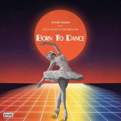 Born To Dance (feat. Zach Adam & Riki Ben-Ari) - Single - Offer Nissim