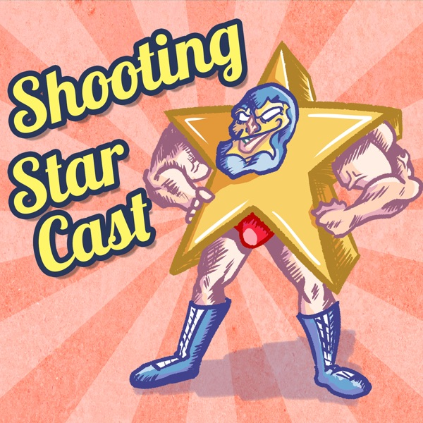 Shooting Star Cast - A Professional Wrestling Podcast