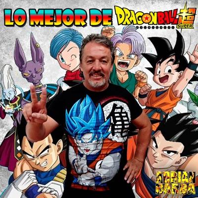 Lo Mejor De Dragon Ball Super - Adrián Barba