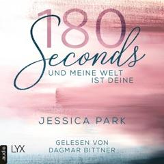 180 Seconds - Und meine Welt ist deine (Ungekürzt)