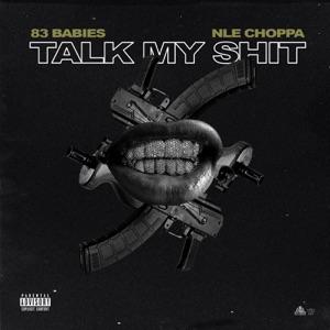83 Babies - Talk My Shit feat. NLE Choppa