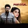 Phir Kyun Live Single