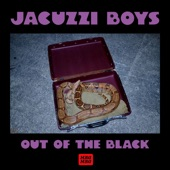 Jacuzzi Boys - Out of the Black