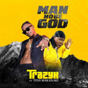 Man No Be God (feat. TENI MAKANAKI) - Trazyx