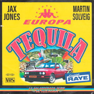 Jax Jones, Martin Solveig, RAYE & Europa - Tequila