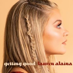 LAUREN ALAINA - Getting Good Chords and Lyrics
