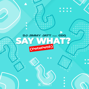 DJ Jimmy Jatt & CDQ - Say What? (PetePeté)