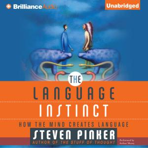 The Language Instinct: How the Mind Creates Language  (Unabridged)