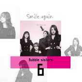 Smile Again Bubble Sisters - Bubble Sisters