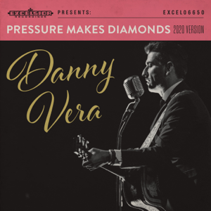 Danny Vera - Pressure Makes Diamonds (2020 Version)