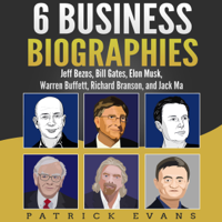 6 Business Biographies: Jeff Bezos, Bill Gates, Elon Musk, Warren Buffett, Richard Branson, and Jack Ma (Unabridged)