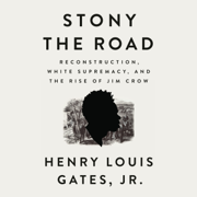 Stony the Road: Reconstruction, White Supremacy, and the Rise of Jim Crow (Unabridged)