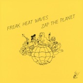 Freak Heat Waves - Nothing Lasts Forever