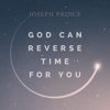 God Can Reverse Time for You - Joseph Prince
