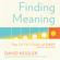David Kessler - Finding Meaning (Unabridged)