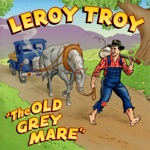 Leroy Troy - The Old Grey Mare
