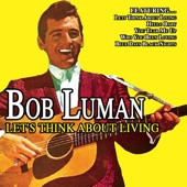 Bob Luman - Lets Think About Living