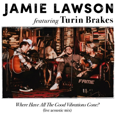 Where Have All the Good Vibrations Gone? (feat. Turin Brakes) [Live Acoustic Mix] - Single - Jamie Lawson