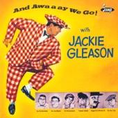 Jackie Gleason - And Away We Go!