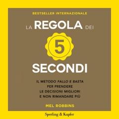 """La regola dei 5 secondi: Il metodo """"fallo e basta"""" per prendere le decisioni migliori e non rimandare più"""