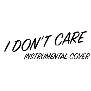 Care Free Man - I Don't Care (Instrumental Cover of Ed Sheeran & Justin Bieber)