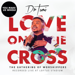 Dr. Tumi - You Make Us Whole (The Gathering Of Worshippers / Live At Loftus Stadium)