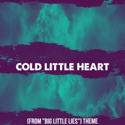 """View album Cold Little Heart (From """"Big Little Lies"""" Theme) [Cover] - Single"""