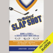 The Making of Slap Shot: Behind the Scenes of the Greatest Hockey Movie Ever Made (Unabridged)