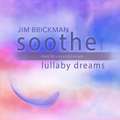 Soothe, Vol. 5: Lullaby Dreams - Music for a Peaceful Escape - Jim Brickman