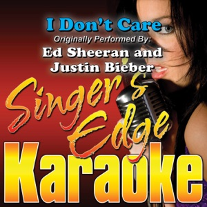 Singer's Edge Karaoke - I Don't Care (Duet Version) (Originally Performed By Ed Sheeran & Justin Bieber) [Karaoke]