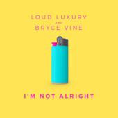 I'm Not Alright - Loud Luxury & Bryce Vine